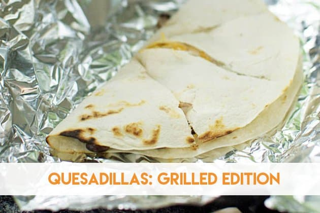 Quesadillas: Grilled Edition