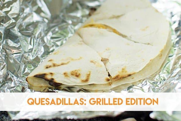 Quesadillas: Grilled Edition